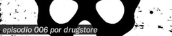 [Episodio#006] Drugstore - Episodio 006