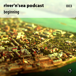 [Electronica Podcast] River'n'Sea - Beginning