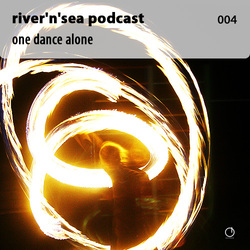 [Electronica Podcast] River'n'Sea - One Dance Alone