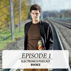 [Electronica Podcast] Bvoice - Episode 1