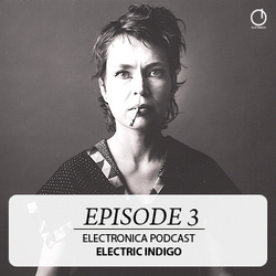 [Electronica Podcast] Electric Indigo - Episode 3