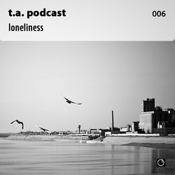 [Electronica Podcast] T.A. - Loneliness