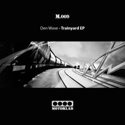 [ML009] Den Wave  - Trainyard EP