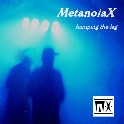 [audcst014] MetanoiaX - Humping the Leg