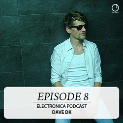 [Electronica Podcast] Dave DK - Episode 8