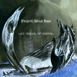 [ME 04-09] (Project) Ritual Noise - Life Among an Animal