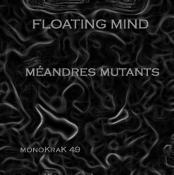 [monoKraK49] Floating Mind - Méandres Mutants