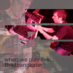 [wpl05] When we play live… – Breitbandkater