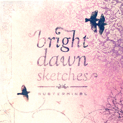 [PS017] Subterminal - Bright Dawn Sketches