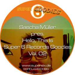 "[SSR DJ-MIX 009 G] Sascha Muller  - ""Pres. Hello, This Is Super 6 Records Goodies Vol. 02"" DJ-Mix"