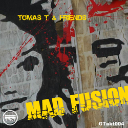 [gtakt004] Tomas T & Friends - Mad Fusion EP