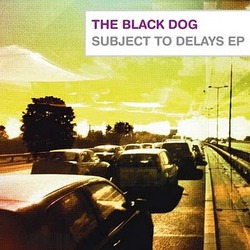 [dustv022] The Black Dog - Subject To Delays EP