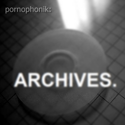 [P36-052] Pornophonik - Archives