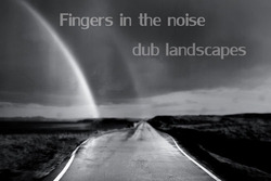 [podcast026] Fingers In The Noise - Dub Landscapes