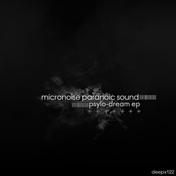 [deepx122] Micronoise Paranoic Sound - Psylo-Dream EP