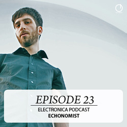[Electronica Podcast] Echonomist - Episode 23