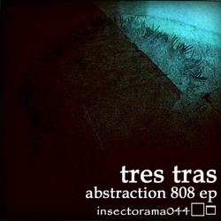 [insectorama044] Tres tras  - Abstraction 808 EP