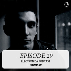 [Electronica Podcast] Frunk28 - Episode 29