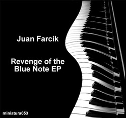 [miniatura053] Juan Farcik  - Revenge Of The Blue Note EP