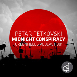 [greenfields podcast 001] Petar Petkovski  - Midnight Conspiracy