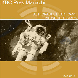 [earxp12] KBC pres Mariachi - Astronaut's Heart Can't Live Without Stars EP
