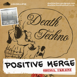 [dtmix027] Positive Merge - Death Techno Mix 027