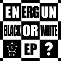 [rt 21] Energun  - Black Or White EP