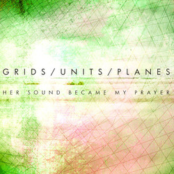 [NS037] Grids/Units/Planes - Her Sound Became my Prayer
