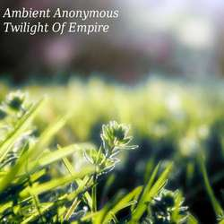 [dystopiaq027] Ambient Anonymous - Twilight of Empire