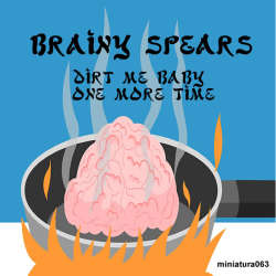 [miniatura063] Brainy Spears - Dirt Me Baby One More Time