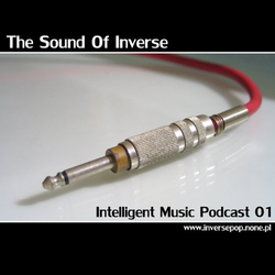 The Sound Of Inverse - Intelligent Music Podcast 01