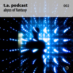 [Electronica Podcast] T.A. - Abyss of fantasy