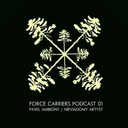 [Force Carriers Podcast 01] Pavel Ambiont - Nieviadomy Artyst