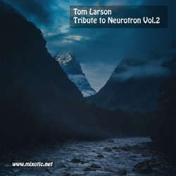 [Mixotic 256] Tom Larson - Tribute To Neurotron Vol.2