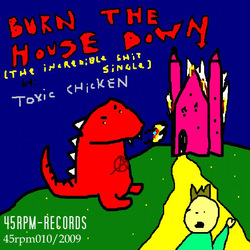 [45rpm010] Toxic Chicken - Burn the house down