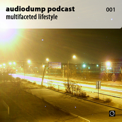 [Electronica Podcast] Audiodump - Multifaceted lifestyle