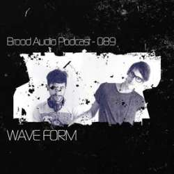 Wave Form - Brood Audio Podcast 089
