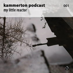 [Electronica Podcast] Kammerton - My little reactor