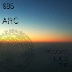 ARC - The Lucid Podcast 085