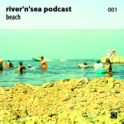 [Electronica Podcast] River'n'Sea - Beach