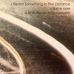[bfw009] I Heard Something In The Distance volume 1 (a BFW Recordings sampler)